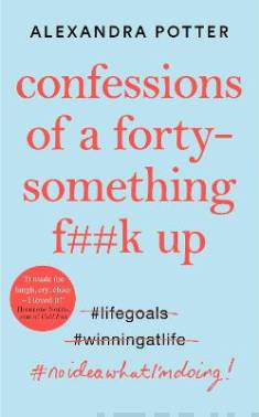 Confessions of a forty something f##k up