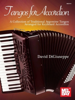 Tangos for accordion : a collection of traditional Argentine tangos arranged for keyboard accordion