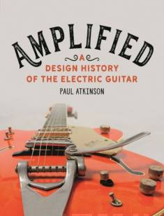 Amplified : a design history of the electric guitar