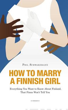 How to marry a Finnish girl : everything you want to know about Finland, that Finns won't tell you